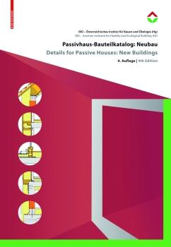 Passivhaus-Bauteilkatalog: NEUBAU - Ökologisch bewertete Konstruktionen